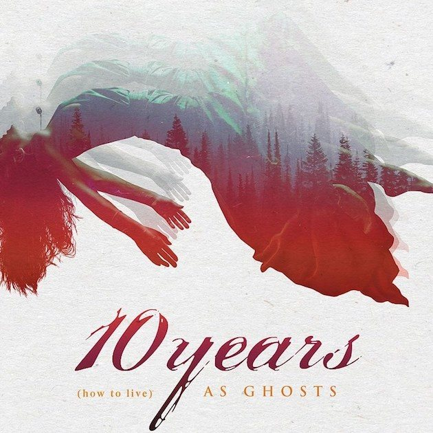 "10 Years – ""(how to live) AS GHOSTS"""